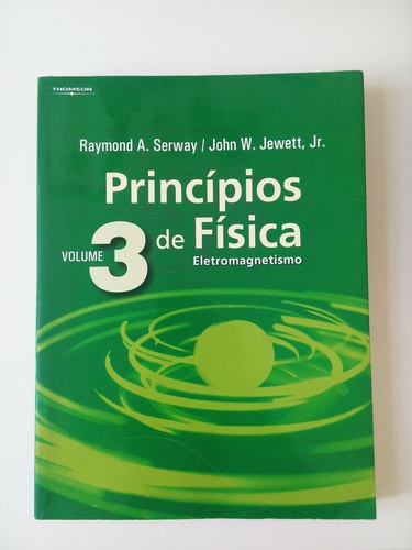 Princípios de Física vol. 3 - Eletromagnetismo - Raymond A. Serway and John W. Jewett, Jr.